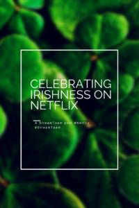 celebrating-irishnes-on-netflix